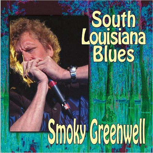 Smoky Greenwell - South Louisiana Blues (2016)
