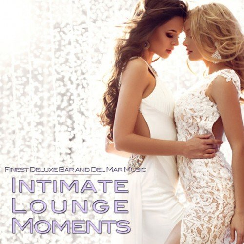 VA - Intimate Lounge Moments: Finest Deluxe Bar and Del Mar Music (2016)
