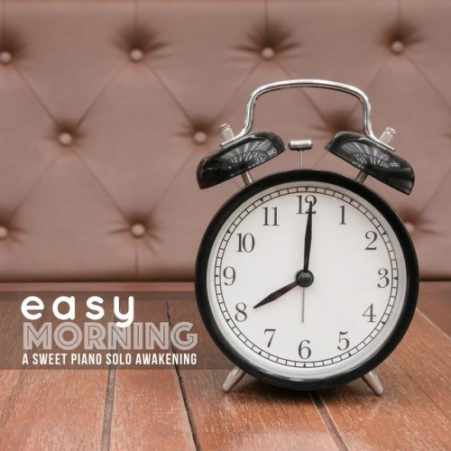 VA - Easy Morning: A Sweet Piano Solo Awakening (2016)