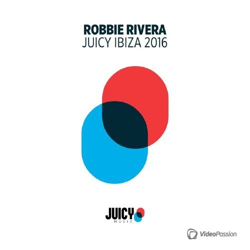 Robbie Rivera - Juicy Ibiza (2016)