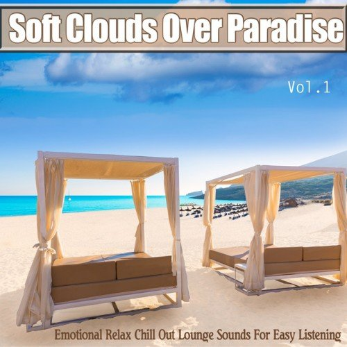 VA - Soft Clouds Over Paradise Vol.1: Emotional Relax Chill Out Lounge Sounds For Easy Listening (2016)