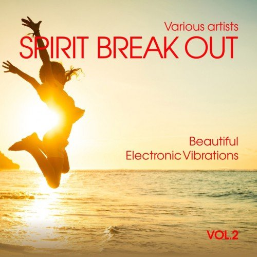 VA - Spirit Break out: Beautiful Electronic Vibrations Vol.2 (2016)