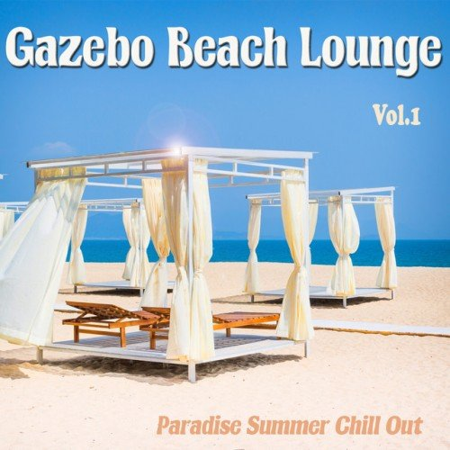 VA - Gazebo Beach Lounge Vol.1: Paradise Summer Chill Out (2016)