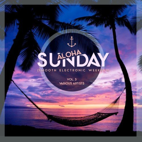 VA - Aloha Sunday: Smooth Electronic Weekend Vol.3 (2016)
