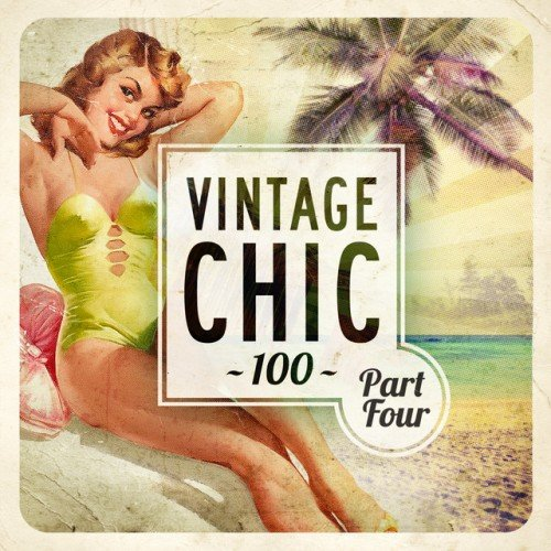 VA - Vintage Chic 100: Part Four (2016)