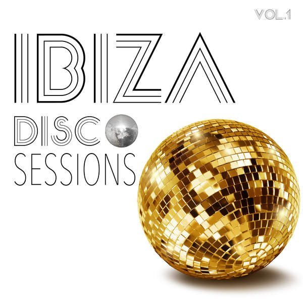 VA - Ibiza Disco Sessions, Vol. 1 - Selection of Electronic Dance Music (2016)