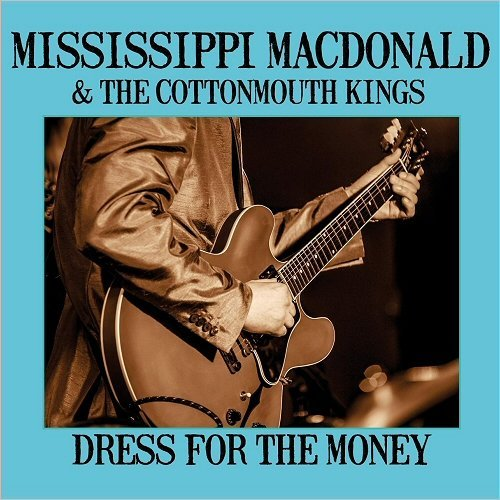 Mississippi MacDonald & The Cottonmouth Kings - Dress For The Money (2016)