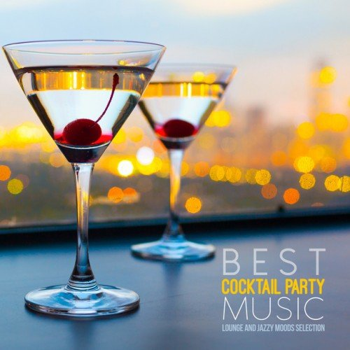VA - Best Cocktail Party Music: Lounge and Jazzy Moods Selection (2016)