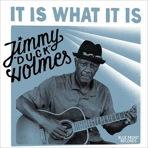 Jimmy 'Duck' Holmes - It Is What It Is (2016)
