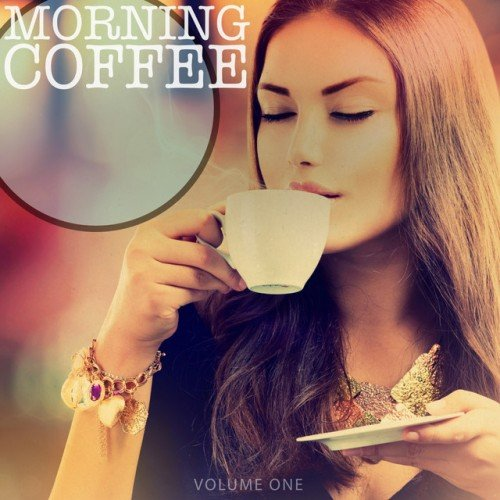 VA - Morning Coffee Vol.1: Selection of Amazing Coffee Lounge Tracks (2016)