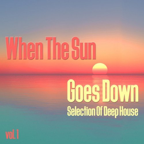VA - When the Sun Goes Down Vol.1: Selection of Deep House (2016)