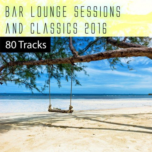 VA - Bar Lounge Sessions and Classics 2016, 80 Tracks (2016)