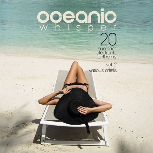 VA - Oceanic Whisper: 20 Summer Electronic Anthems Vol.2 (2016)