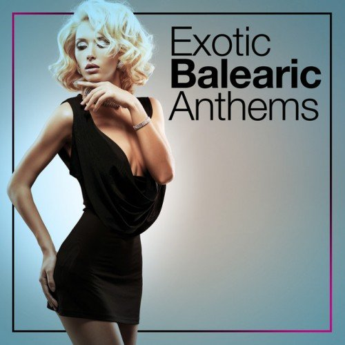 VA - Exotic Balearic Anthems (2016)