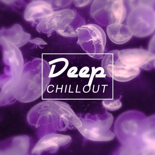 Deep Chillout: Ocean of Relax, Pure Chill Out, Happy Love Chill Out Party (2016)