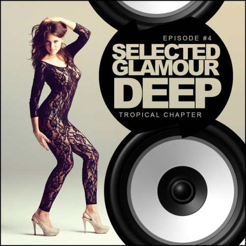 VA - Selected Glamour Deep Episode #4: Tropical Chapter (2016)