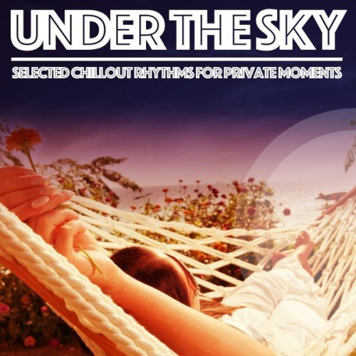 VA - Under the Sky: Selected Chillout Rhythms for Private Moments (2016)