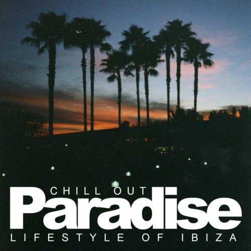 VA - Chill Out Paradise: Lifestyle Of Ibiza (2016)