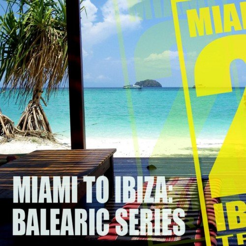 VA - Miami to Ibiza: Balearic Series (2016)