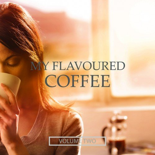 VA - My Flavoured Coffee Vol.2: Finest In Electronic Chill Out (2016)