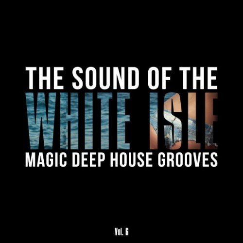 VA - The Sound of the White Isle Vol.6: Magic Deep House Grooves (2016)