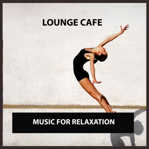 VA - Lounge Cafe: Music for Relaxation (2016)