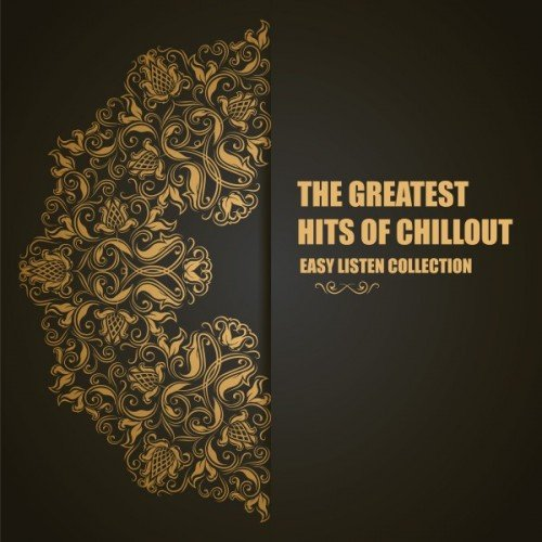 VA - The Greatest Hits of Chillout: Easy Listen Collection (2016)