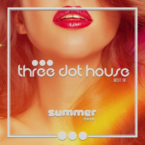 VA - Three Dot House Best Of 2016: Best Of Deep House and Nu Disco (2016)