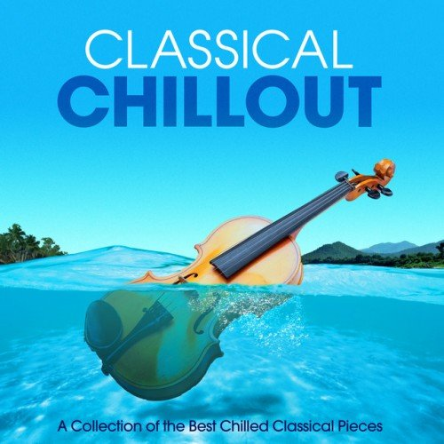 VA - Classical Chillout: A Collection of the Best Chilled Classical Pieces ASEA (2016)