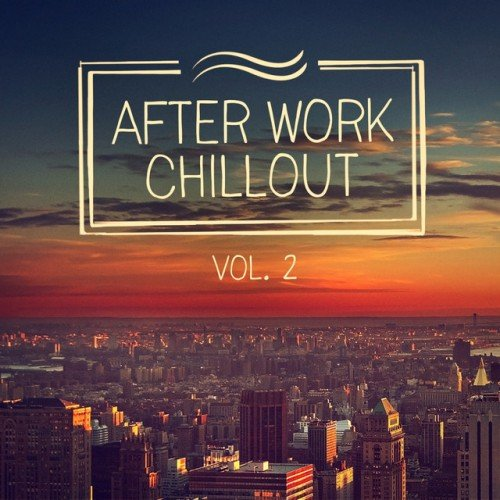 VA - After Work Chillout Vol.2: From Classical Music to Deep House to Help You Relax After Work (2016)