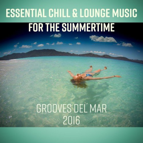 VA - Essential Chill and Lounge Music: for the Summertime Grooves del Mar (2016)