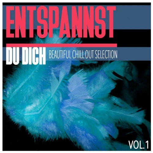 VA - Entspannst Du Dich Vol.1: Beautiful Chill out Selection (2016)