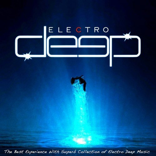 VA - Electro Deep: The Best Experience With Superb Collection of Electro Deep Music  (2016)
