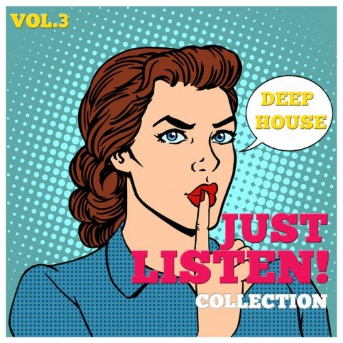 VA - Just Listen! Collection Vol.3: Finest Selection of Deep House (2016)