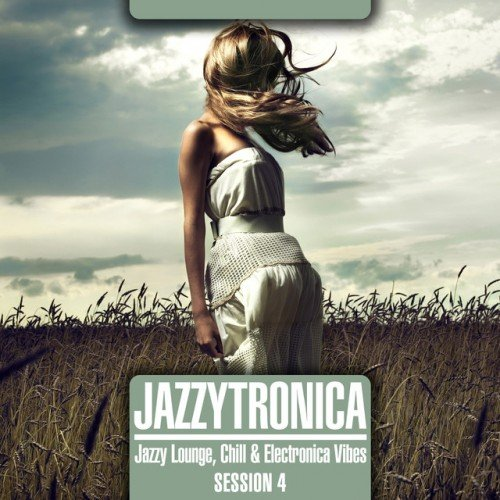VA - Jazzytronica: Jazzy Lounge, Chill and Electronica Vibes Session 4 (2016)