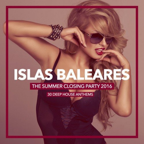VA - Islas Baleares, The Summer Closing Party 2016: 30 Deep House Anthems (2016)