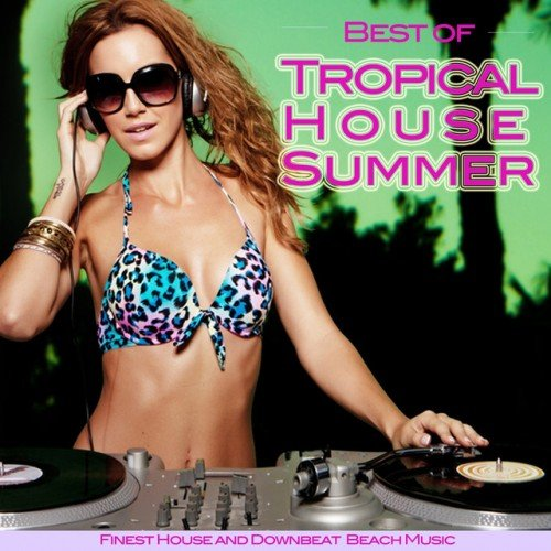 VA - Best of Tropical House Summer: Finest House and Downbeat Beach Music (2016)