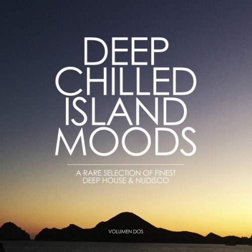 VA - Deep Chilled Island Moods: Volumen Dos, A Rare Selection of Finest Deep House and Nu-Disco (2016)