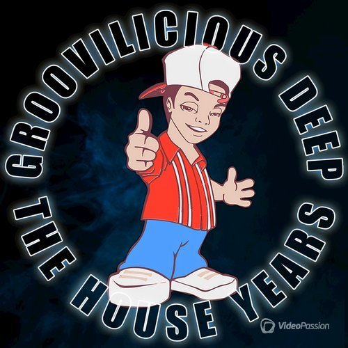 Groovilicious Deep: The House Years (2016)