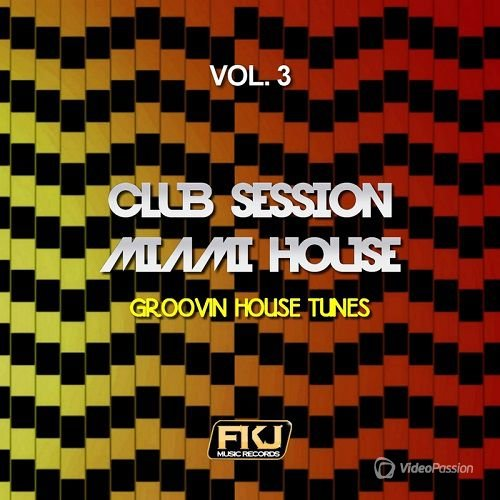 Club Session Miami House Vol.3 (Groovin House Tunes) (2016)