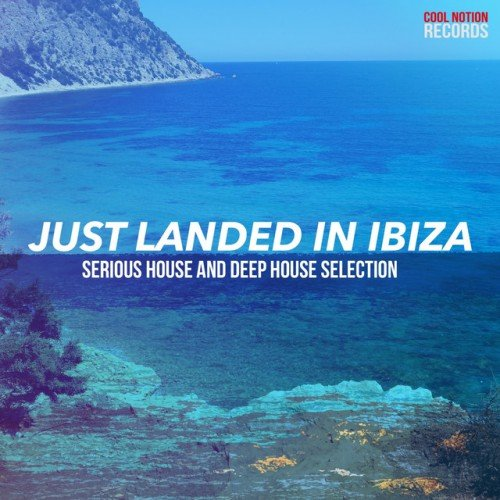 VA - Just Landed in Ibiza: Serious House and Deep House Selection (2016)