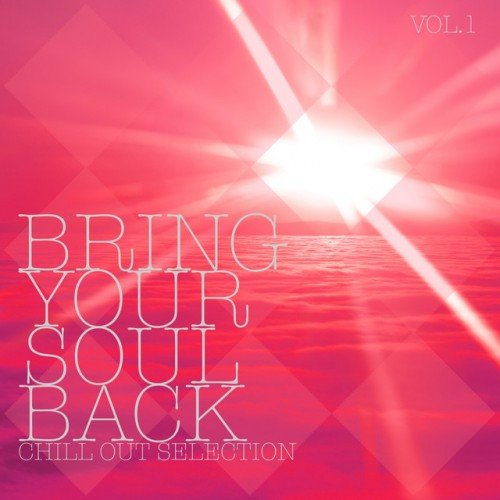 VA - Bring Your Soul Back Vol.1: Chill out Selection (2016)