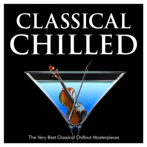 VA - Classical Chilled: The Very Best Classical Chillout Masterpieces (2016)