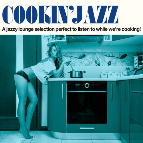 VA - Cookin Jazz, A Jazzy Lounge Selection: Perfect to Listen to While Were Cooking! (2016)