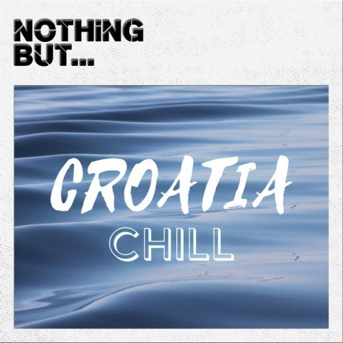 VA - Nothing But... Croatia Chill (2016)
