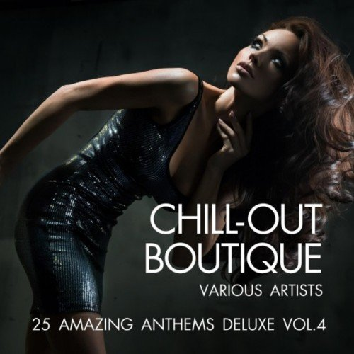 VA - Chill-Out Boutique: 25 Amazing Anthems Deluxe Vol.4 (2016)