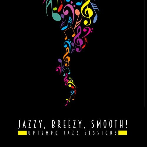 VA - Jazzy Breezy Smooth! Uptempo Jazz Sessions (2016)