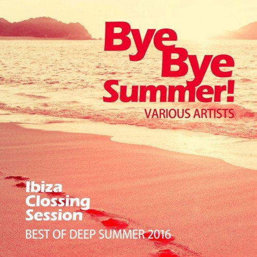 VA - Bye Bye Summer! Best of Deep Summer 2016: Ibiza Clossing Session (2016)