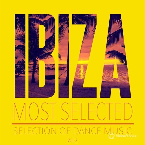 Ibiza Most Selected, Vol. 3 - Selection of Dance Music (2016)