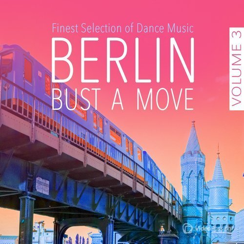 Berlin Bust a Move, Vol. 3 - Finest Selection of Dance (2016)